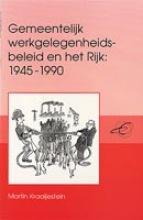 M. Kraaijestein , Gemeentelijk werkgelegenheidsbeleid en het Rijk 1945-1990