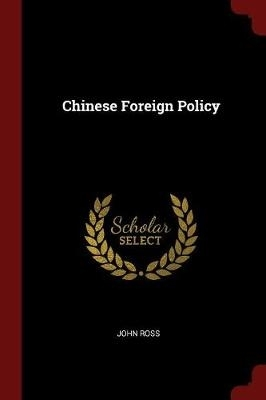 John, Sir (Stanford University (Emeritus)) Ross,Chinese Foreign Policy