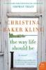 Kline, Christina Baker, The Way Life Should Be