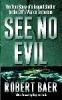 Robert Baer, See No Evil