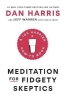 Dan Harris,   Jeffrey Warren,   Carlye Adler, Meditation for Fidgety Skeptics