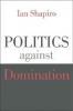 I. Shapiro, Politics Against Domination