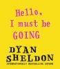 Sheldon Dyan, Hello, I Must Be Going