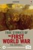 Dowswell, Paul, True Stories Of The First World War
