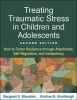 <b>Margaret E. Blaustein,   Kristine M. Kinniburgh</b>,Treating Traumatic Stress in Children and Adolescents, Second Edition