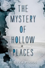 Podos, Rebecca The Mystery of Hollow Places