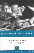 Miller, Arthur The Ride Down Mt. Morgan