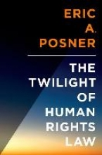 Eric (Professor of Law, Professor of Law, University of Chicago) Posner,The Twilight of Human Rights Law