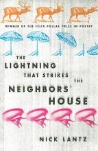 Lantz, Nick THE LIGHTNING THAT STRIKES THE NEIGHBORS` HOUSE