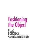 Ryan, Zoe Fashioning the Object - Bless, Boudicca and the Sandra Backlund