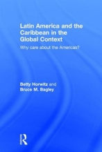 Horwitz, Betty,   Bagley, Bruce M. Latin America and the Caribbean in the Global Context