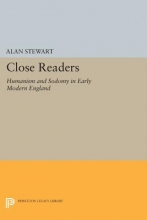 Stewart, Alan Close Readers - Humanism and Sodomy in Early Modern England