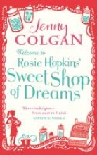 Colgan, Jenny Welcome to Rosie Hopkins` Sweetshop of Dreams