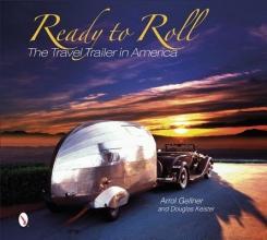 Arrol Gellner Ready to Roll: The Travel Trailer in America