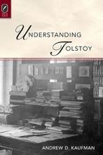 Kaufman, Andrew D. Understanding Tolstoy