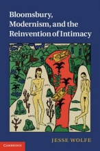 Wolfe, Jesse Bloomsbury, Modernism, and the Reinvention of Intimacy