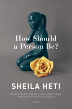Heti, Sheila How Should a Person Be?
