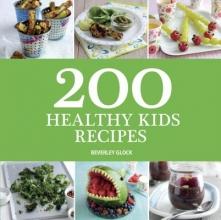 Glock, Beverley 200 Healthy Kids Recipes