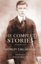 Callaghan, Morley The Complete Stories of Morley Callaghan, Volume 1
