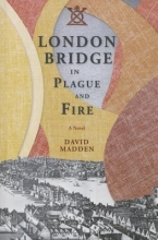 Madden, David London Bridge in Plague and Fire