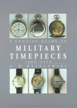 Wesolowski, Z M Concise Guide to Military Timepieces