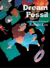 Kon, Satoshi Dream Fossil