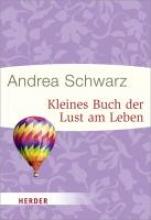 Schwarz, Andrea Kleines Buch der Lust am Leben