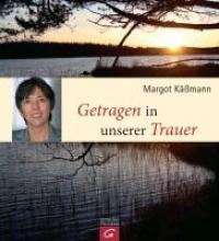 Käßmann, Margot Getragen in unserer Trauer
