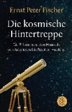 Fischer, Ernst Peter Die kosmische Hintertreppe