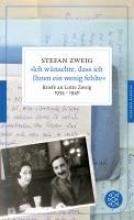 Zweig, Stefan »Ich wünschte, dass ich Ihnen ein wenig fehlte«