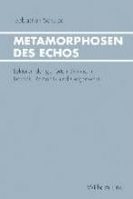 Schulze, Sebastian Metamorphosen des Echos