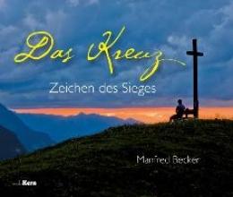 Becker, Manfred Das Kreuz - Zeichen des Sieges