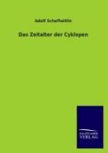 Schafheitlin, Adolf Das Zeitalter der Cyklopen