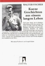 Fischer, Walter Kurze Geschichten aus einem langen Leben