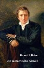 Heine, Heinrich Die romantische Schule