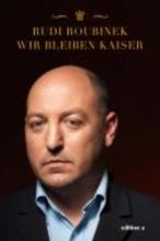 Roubinek, Rudi Wir bleiben Kaiser