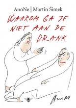 Martin  Simek Waarom ga je niet aan de drank
