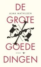 Alma  Mathijsen De grote goede dingen