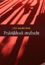 J.K.J. van den Boom , Praktijkboek strafrecht