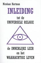 Nicolaas  Hartman Inleiding tot de Universele Religie, de Innerlijke Leer en het Waarachtige Leven