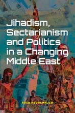 Adib Abdulmajid , Jihadism, Sectarianism and Politics in a Changing Middle East
