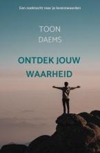 Toon Daems , Ontdek jouw waarheid