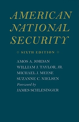 Amos A. Jordan,   William J., Jr. (Center for Strategic and International Studies) Taylor,   Michael J. Meese,   Suzanne C. (Lieutenant Colonel, US Military Academy) Nielsen,American National Security