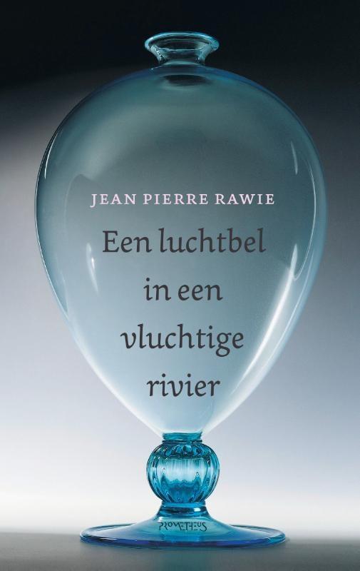 Jean Pierre Rawie,Een luchtbel in een vluchtige rivier