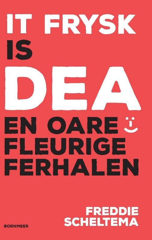 Freddie Scheltema,It Frysk is dea en oare fleurige ferhalen