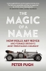Peter Pugh,Rolls-Royce: The Magic of a Name