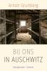 <b>Arnon  Grunberg</b>,Bij ons in Auschwitz