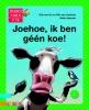 Erik van Os, Elle van Lieshout,Joehoe, ik ben geen koe !