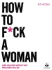 Ali  Adler ,How to f*ck a woman
