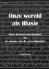 Sjon  Van der Tol ,Onze wereld als illusie